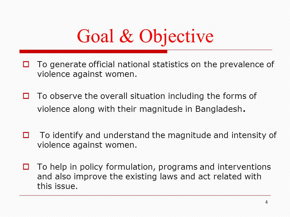 Goal & Objective  To generate official national statistics on the prevalence of violence against women.