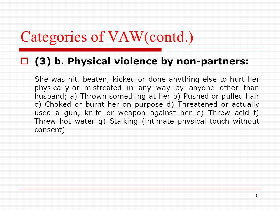Categories of VAW(contd.)  (3) b. Physical violence by non-partners: She was hit, beaten, kicked or done anything else to hurt her physically-or mist