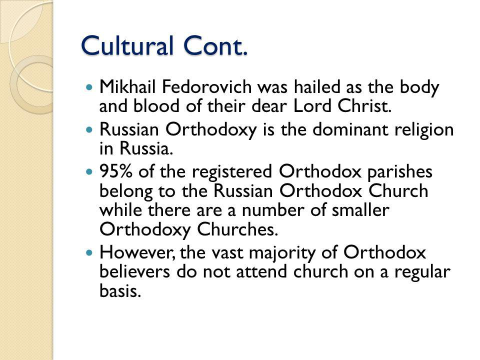 Cultural Aspects When Mikhail Fedorovich came into power Russia was under the influence of the Orthodox Church.