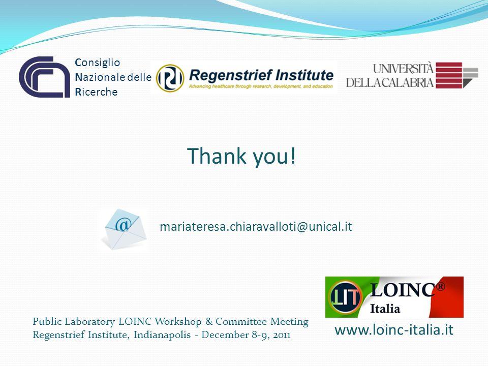 Public Laboratory LOINC Workshop & Committee Meeting Regenstrief Institute, Indianapolis - December 8-9, 2011 Consiglio Nazionale delle Ricerche www.loinc-italia.it Thank you.