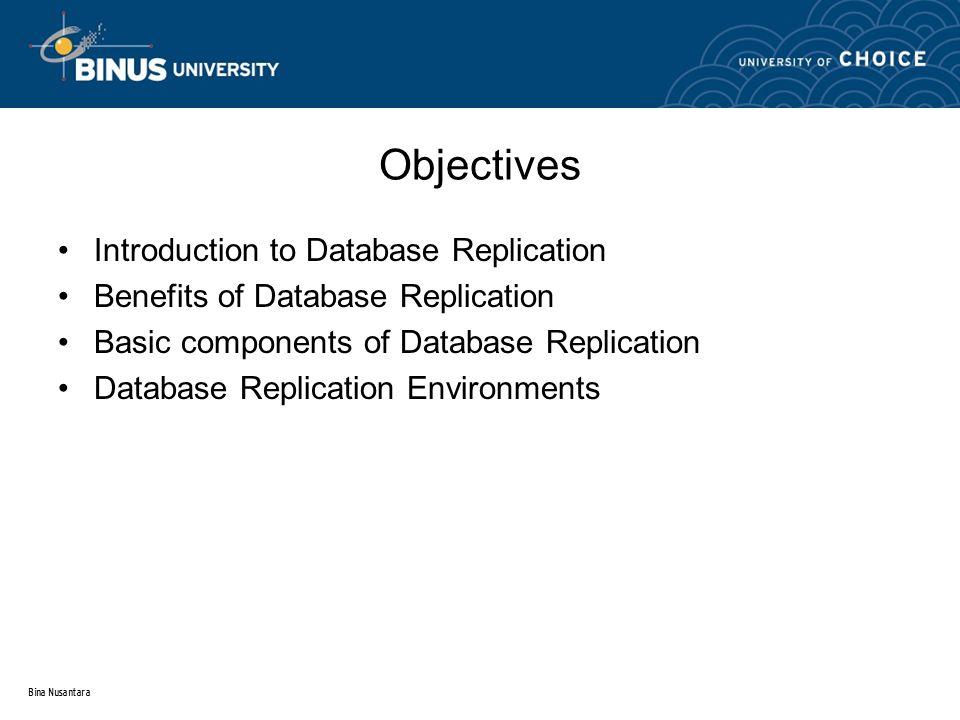 Bina Nusantara Introduction to Database Replication Benefits of Database Replication Basic components of Database Replication Database Replication Env