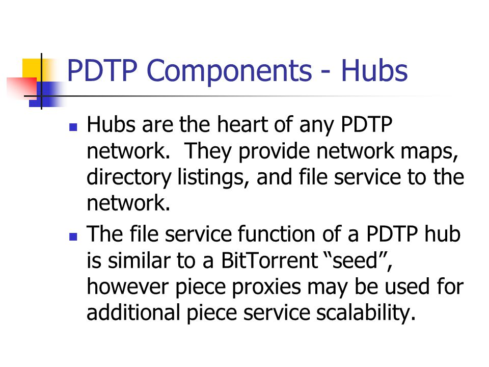 PDTP Components - Hubs Hubs are the heart of any PDTP network.