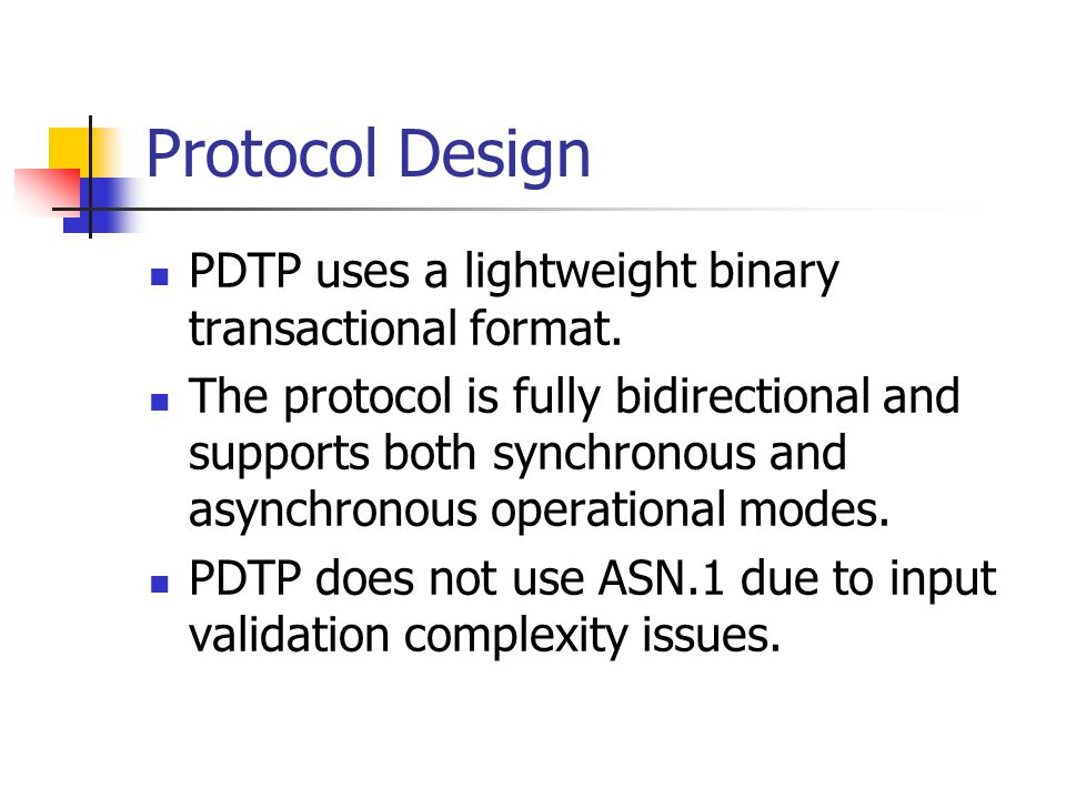 Protocol Design PDTP uses a lightweight binary transactional format. The protocol is fully bidirectional and supports both synchronous and asynchronou