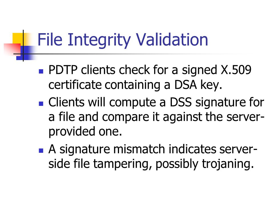 File Integrity Validation PDTP clients check for a signed X.509 certificate containing a DSA key. Clients will compute a DSS signature for a file and