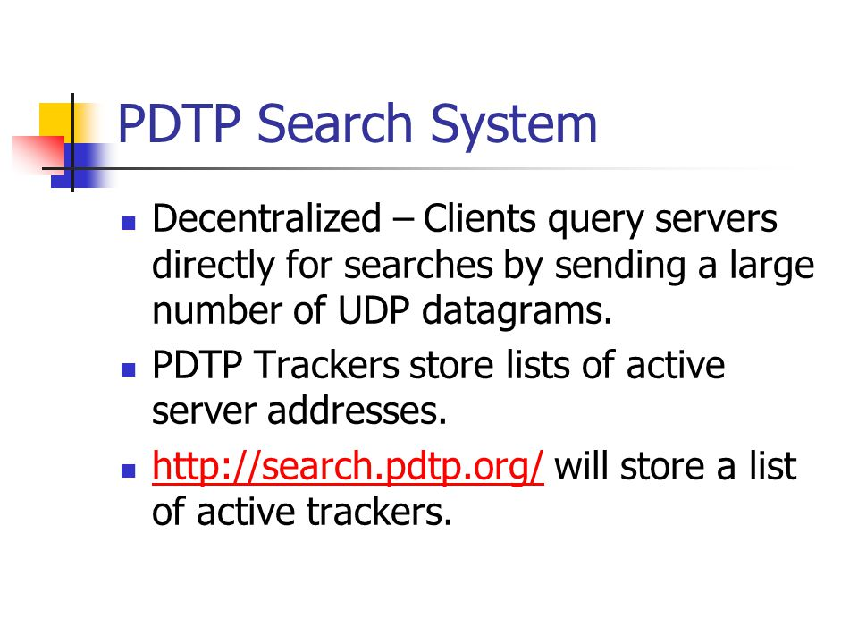 PDTP Search System Decentralized – Clients query servers directly for searches by sending a large number of UDP datagrams.