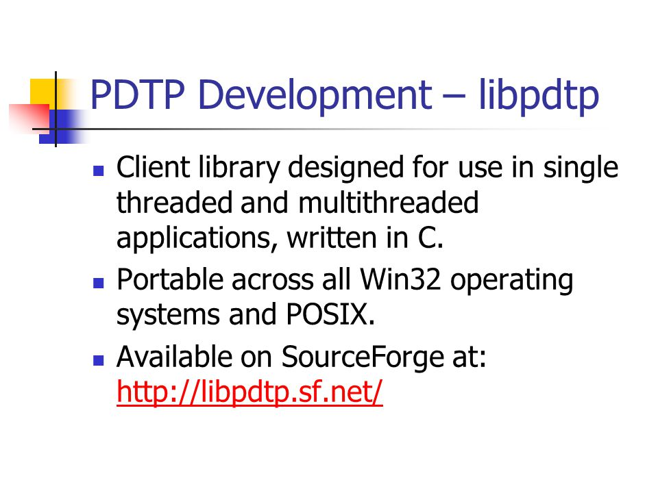 PDTP Development – libpdtp Client library designed for use in single threaded and multithreaded applications, written in C. Portable across all Win32