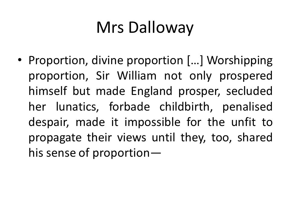 Mrs Dalloway Proportion, divine proportion […] Worshipping proportion, Sir William not only prospered himself but made England prosper, secluded her l