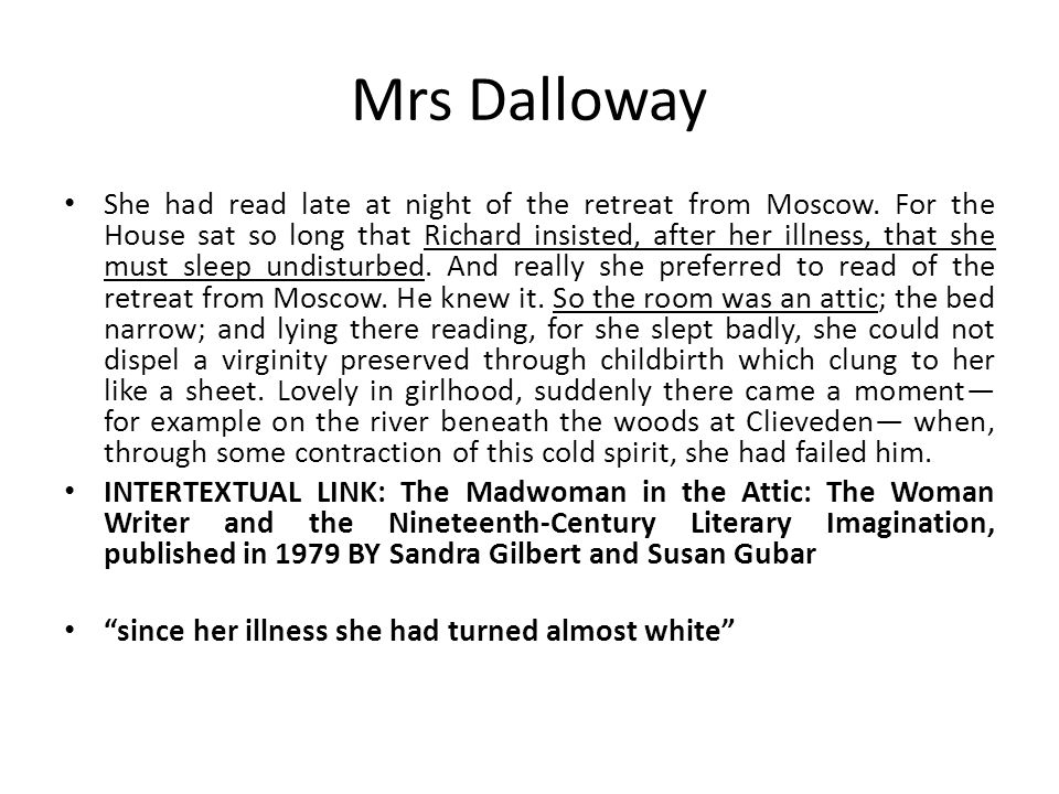 Mrs Dalloway She had read late at night of the retreat from Moscow. For the House sat so long that Richard insisted, after her illness, that she must
