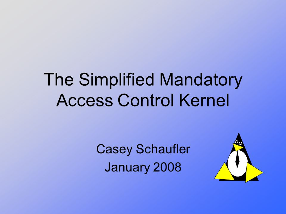 The Simplified Mandatory Access Control Kernel Casey Schaufler January 2008