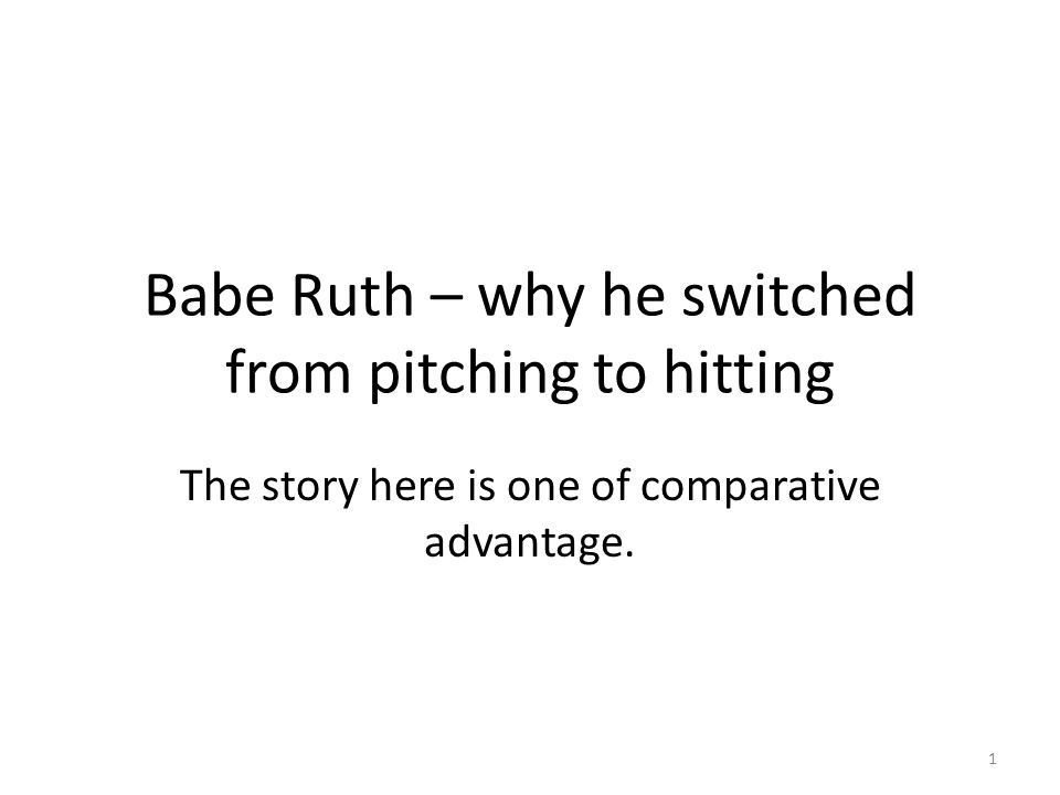 Babe Ruth – why he switched from pitching to hitting The story here is one of comparative advantage. 1