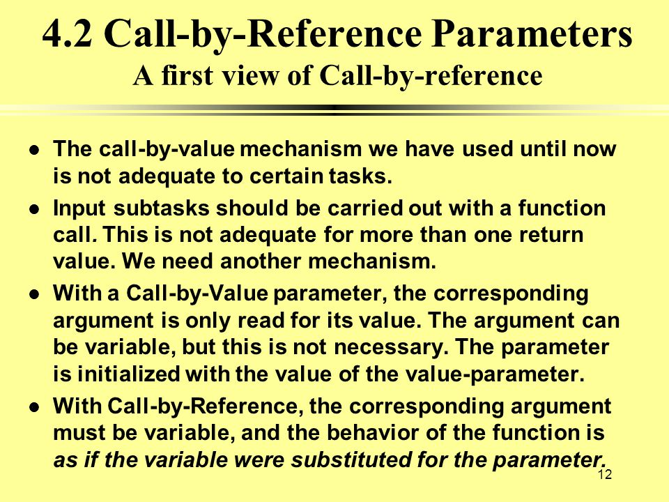 4.2 Call-by-Reference Parameters A first view of Call-by-reference l The call-by-value mechanism we have used until now is not adequate to certain tas