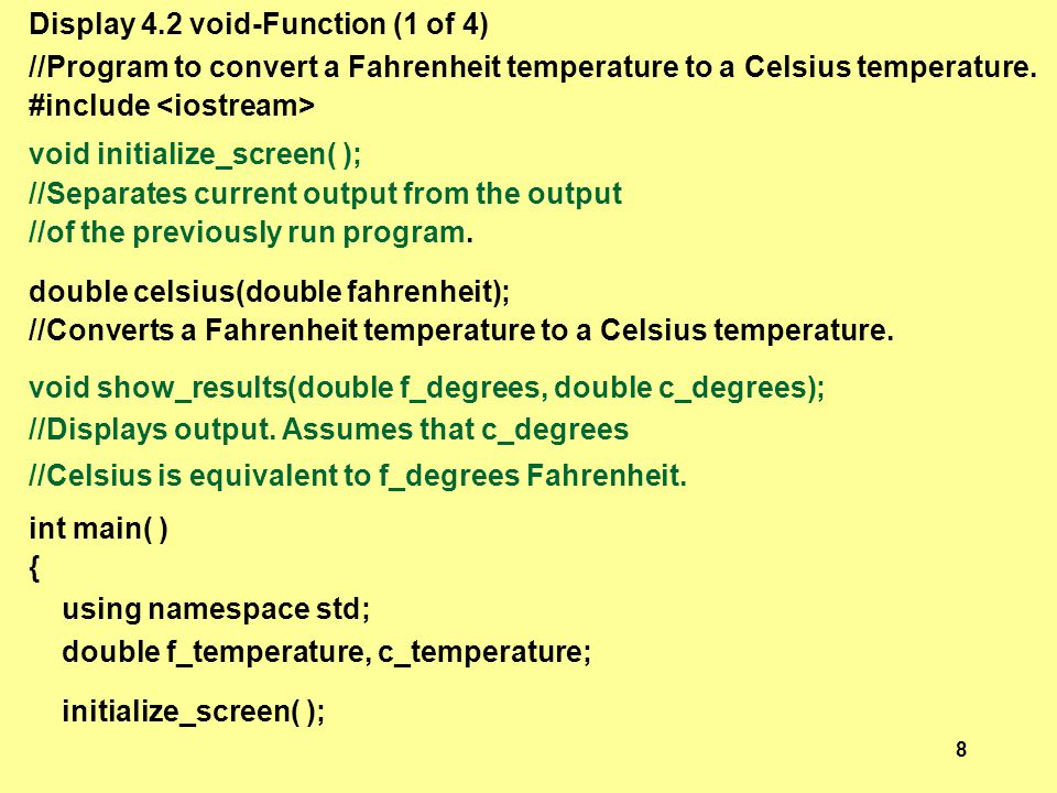 Display 4.2 void-Function (1 of 4) //Program to convert a Fahrenheit temperature to a Celsius temperature. #include void initialize_screen( ); //Separ