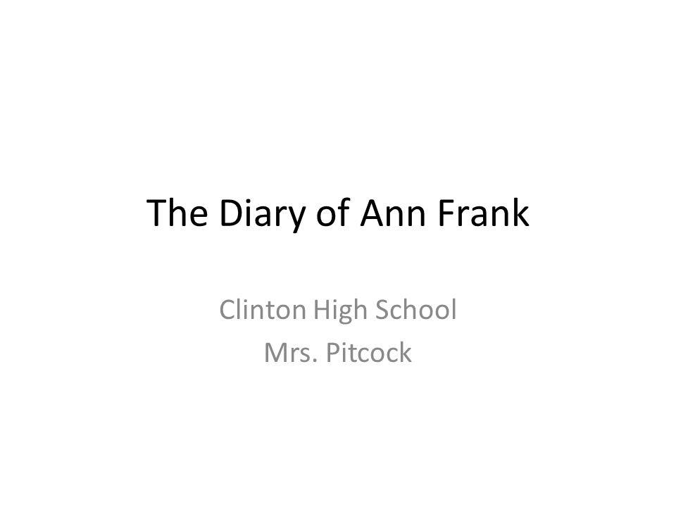 The Diary of Ann Frank Clinton High School Mrs. Pitcock