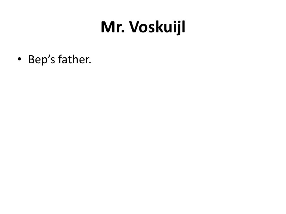Mr. Voskuijl Bep's father.