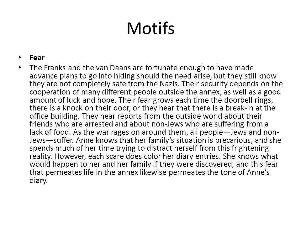 Motifs Fear The Franks and the van Daans are fortunate enough to have made advance plans to go into hiding should the need arise, but they still know