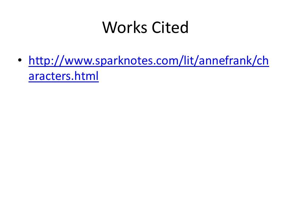 Works Cited http://www.sparknotes.com/lit/annefrank/ch aracters.html http://www.sparknotes.com/lit/annefrank/ch aracters.html