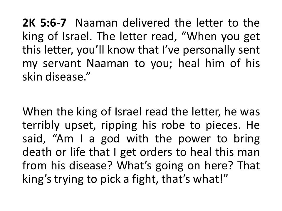 """2K 5:6-7 Naaman delivered the letter to the king of Israel. The letter read, """"When you get this letter, you'll know that I've personally sent my serva"""