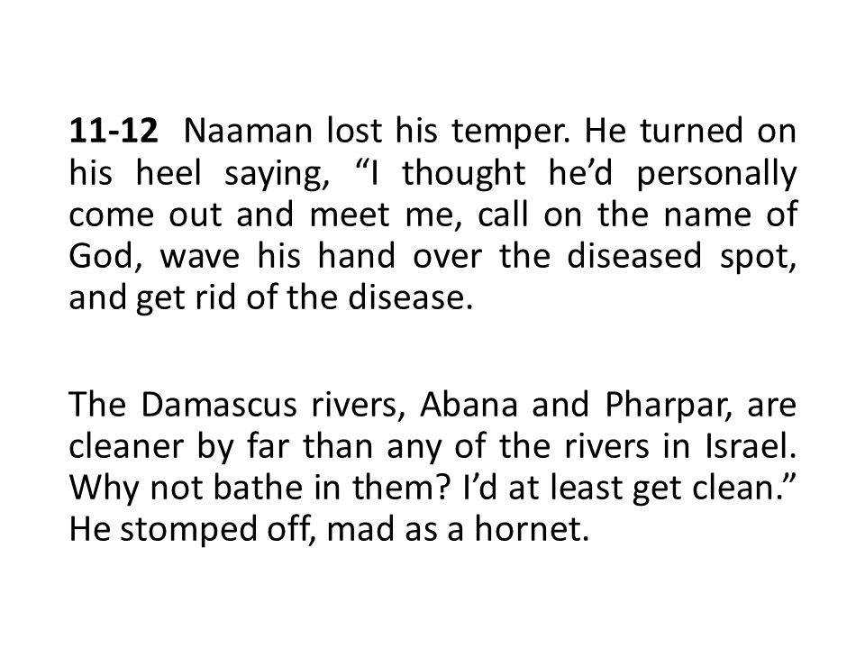 11-12 Naaman lost his temper.