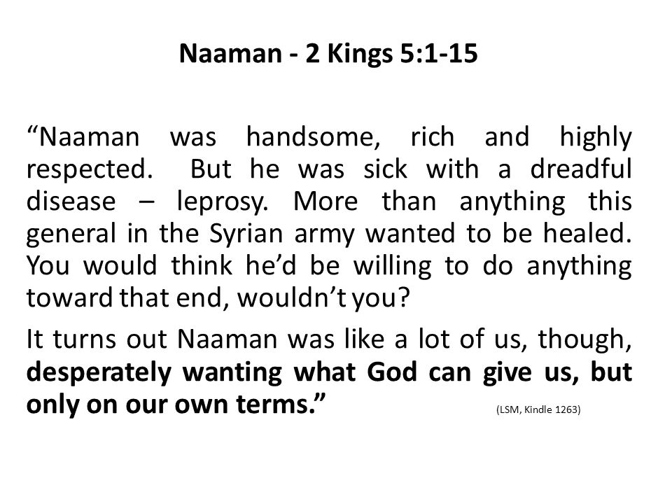 """Naaman - 2 Kings 5:1-15 """"Naaman was handsome, rich and highly respected. But he was sick with a dreadful disease – leprosy. More than anything this ge"""