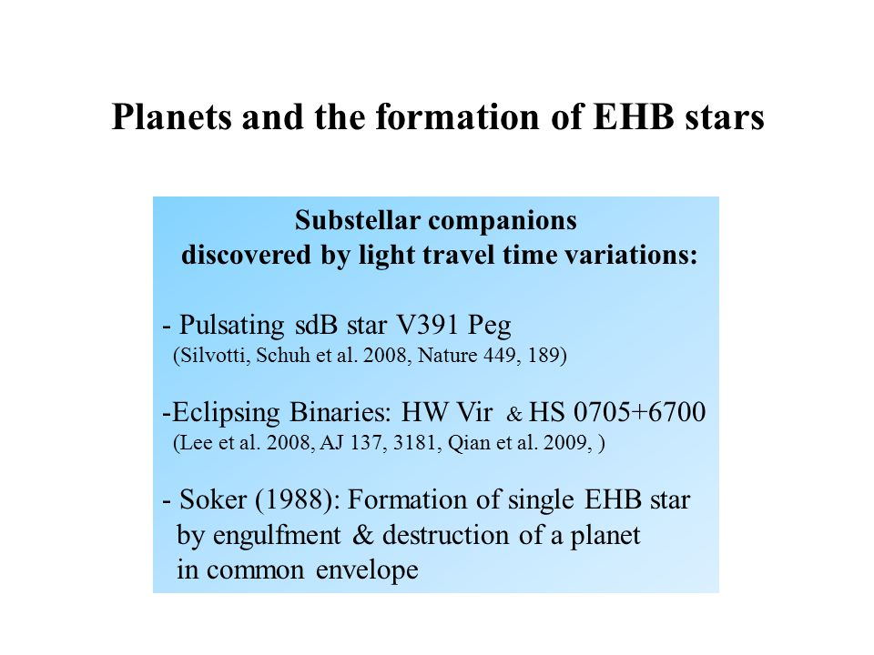 Planets and the formation of EHB stars Substellar companions discovered by light travel time variations: - Pulsating sdB star V391 Peg (Silvotti, Schuh et al.