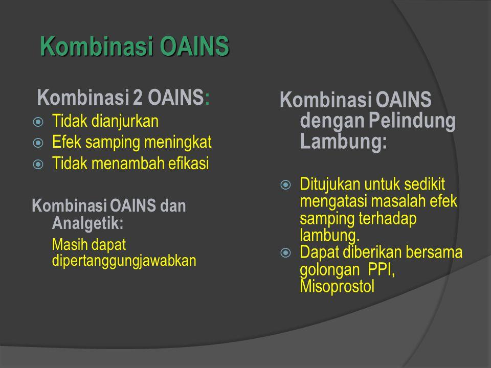 Kombinasi OAINS Kombinasi 2 OAINS:  Tidak dianjurkan  Efek samping meningkat  Tidak menambah efikasi Kombinasi OAINS dan Analgetik: Masih dapat dip