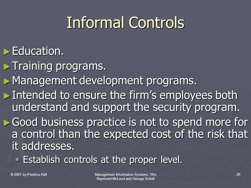 © 2007 by Prentice HallManagement Information Systems, 10/e Raymond McLeod and George Schell 29 Informal Controls ► Education.