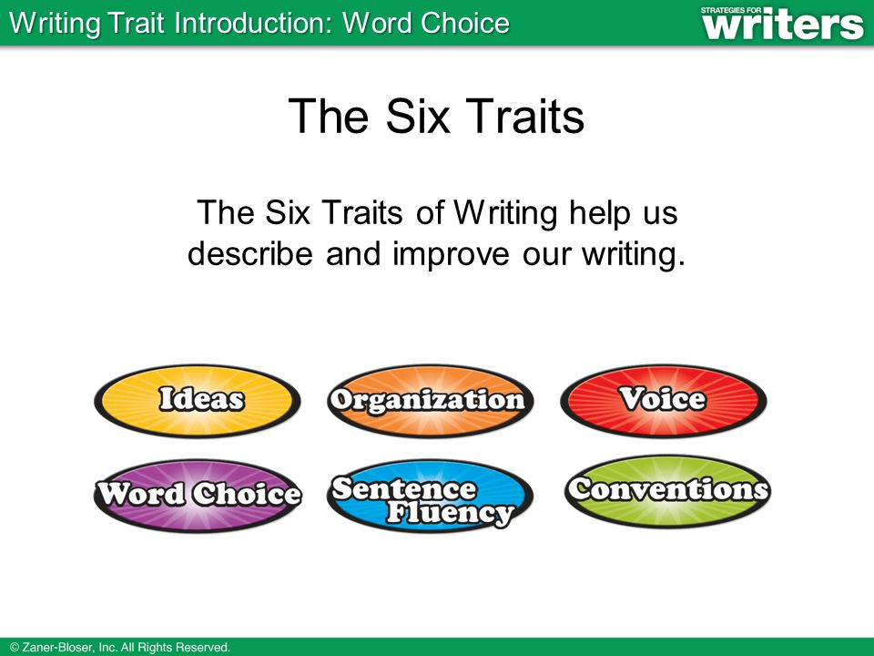 The Six Traits The Six Traits of Writing help us describe and improve our writing.