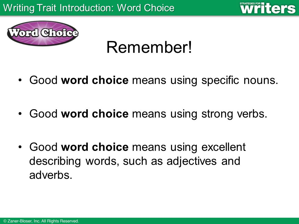 Good word choice means using specific nouns. Good word choice means using strong verbs.