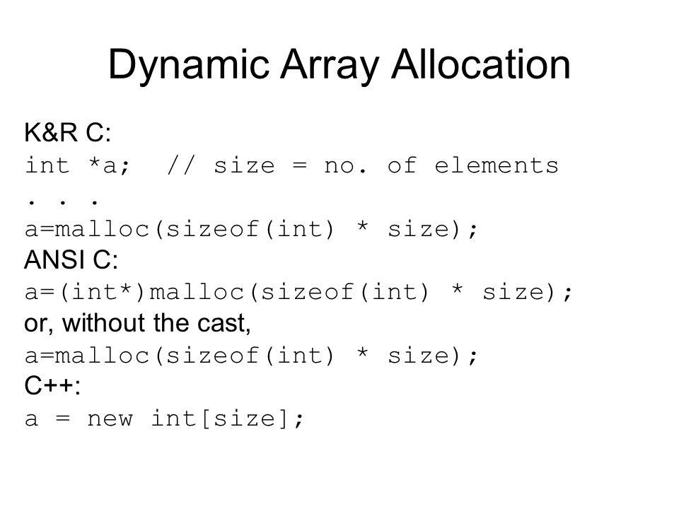 Dynamic Array Allocation K&R C: int *a; // size = no.