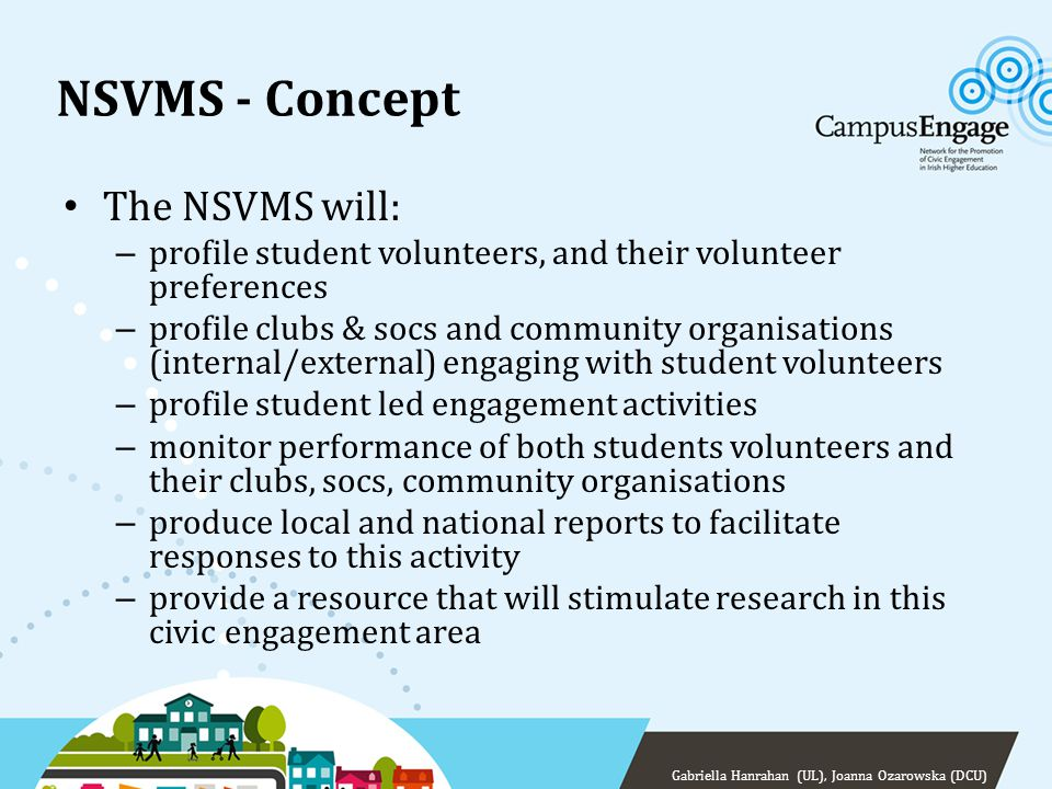 NSVMS - Concept The NSVMS will: – profile student volunteers, and their volunteer preferences – profile clubs & socs and community organisations (inte