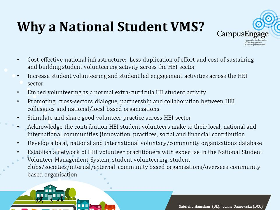 Why a National Student VMS? Cost-effective national infrastructure: Less duplication of effort and cost of sustaining and building student volunteerin