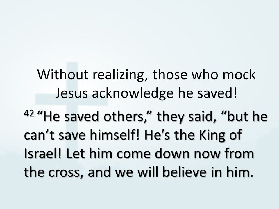 Without realizing, those who mock Jesus acknowledge he saved.
