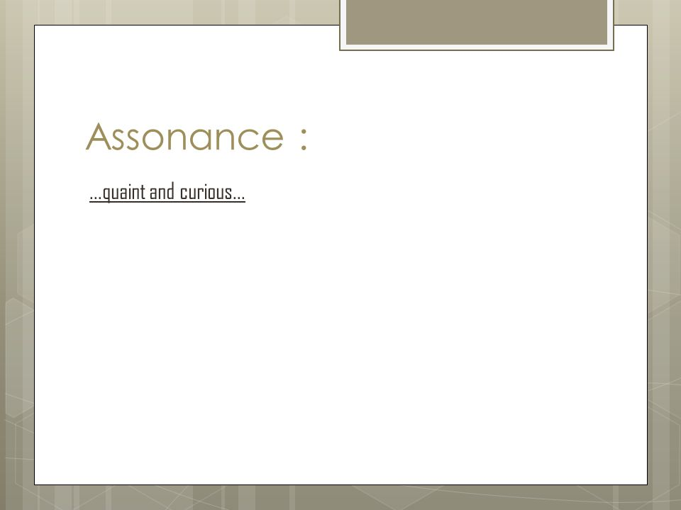 Assonance :...quaint and curious...