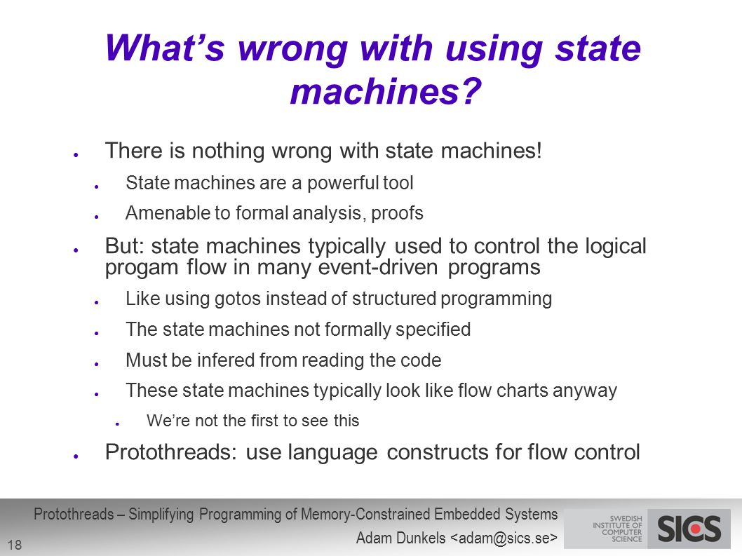 Protothreads – Simplifying Programming of Memory-Constrained Embedded Systems Adam Dunkels 18 What's wrong with using state machines? ● There is nothi
