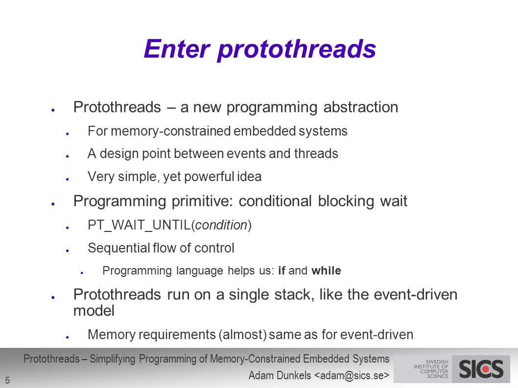 Protothreads – Simplifying Programming of Memory-Constrained Embedded Systems Adam Dunkels 5 Enter protothreads ● Protothreads – a new programming abs