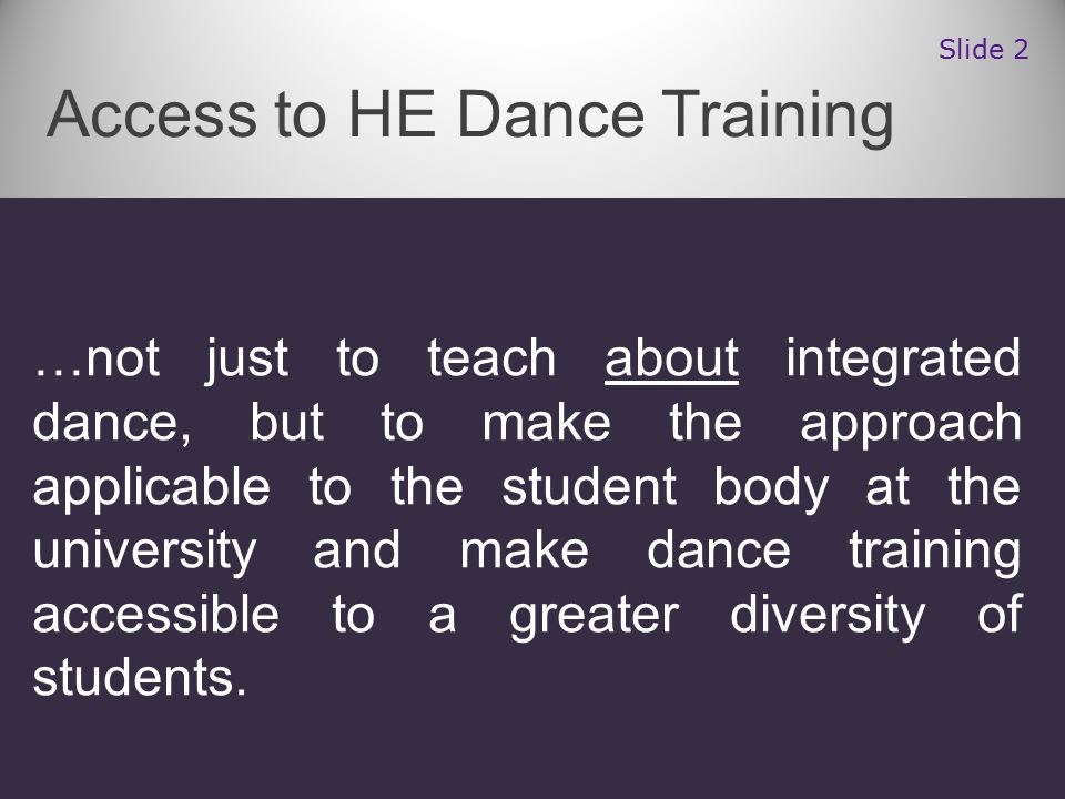…not just to teach about integrated dance, but to make the approach applicable to the student body at the university and make dance training accessible to a greater diversity of students.