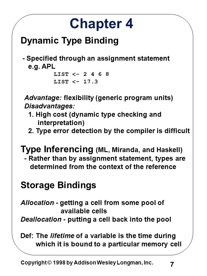 Copyright © 1998 by Addison Wesley Longman, Inc. 7 Chapter 4 Dynamic Type Binding - Specified through an assignment statement e.g. APL LIST <- 2 4 6 8