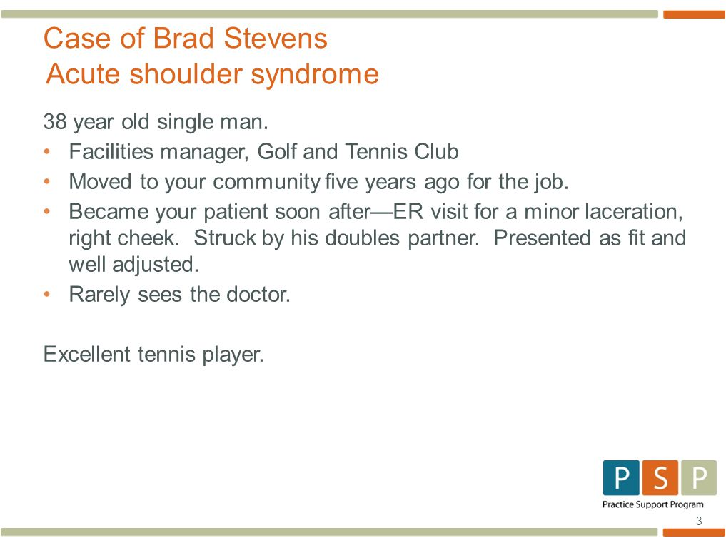 3 Case of Brad Stevens Acute shoulder syndrome 38 year old single man.