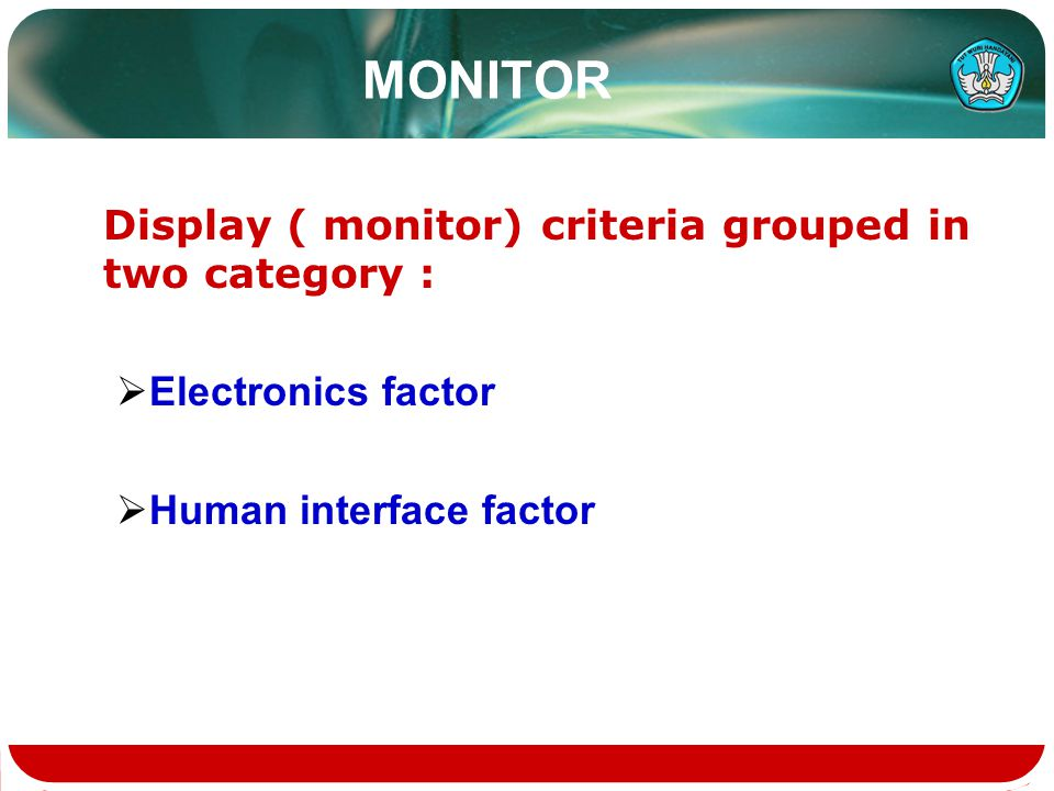MONITOR Display ( monitor) criteria grouped in two category :  Electronics factor  Human interface factor