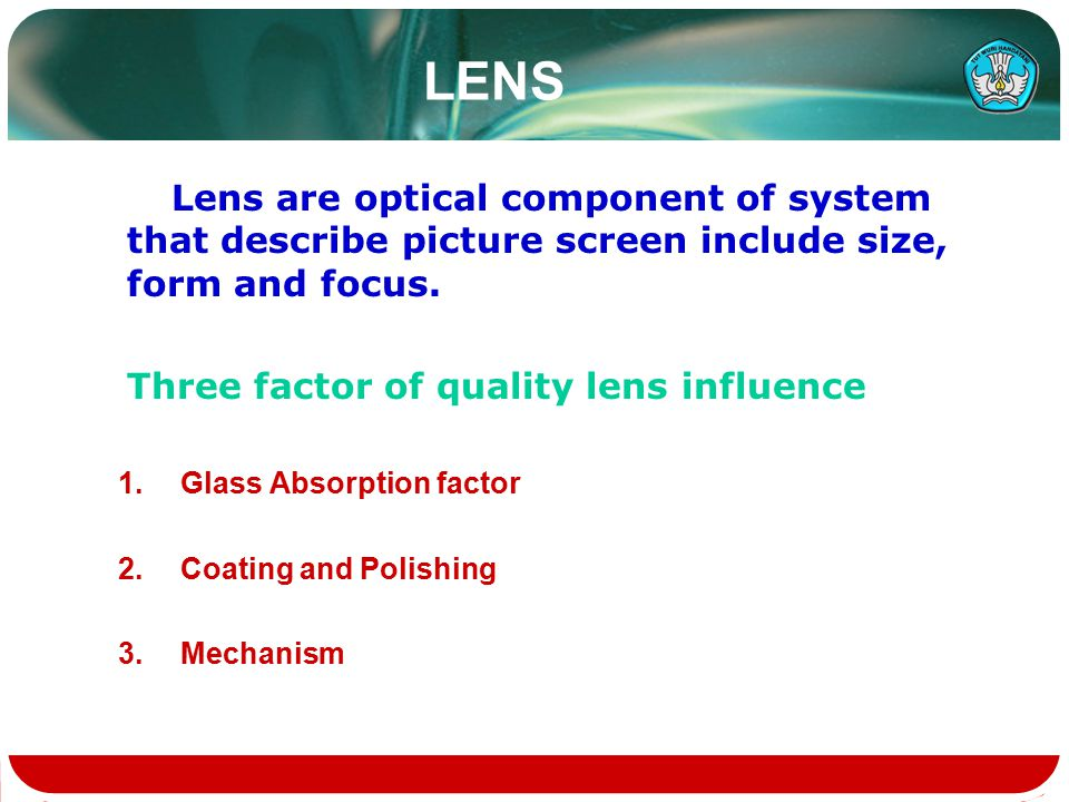 LENS Lens are optical component of system that describe picture screen include size, form and focus.