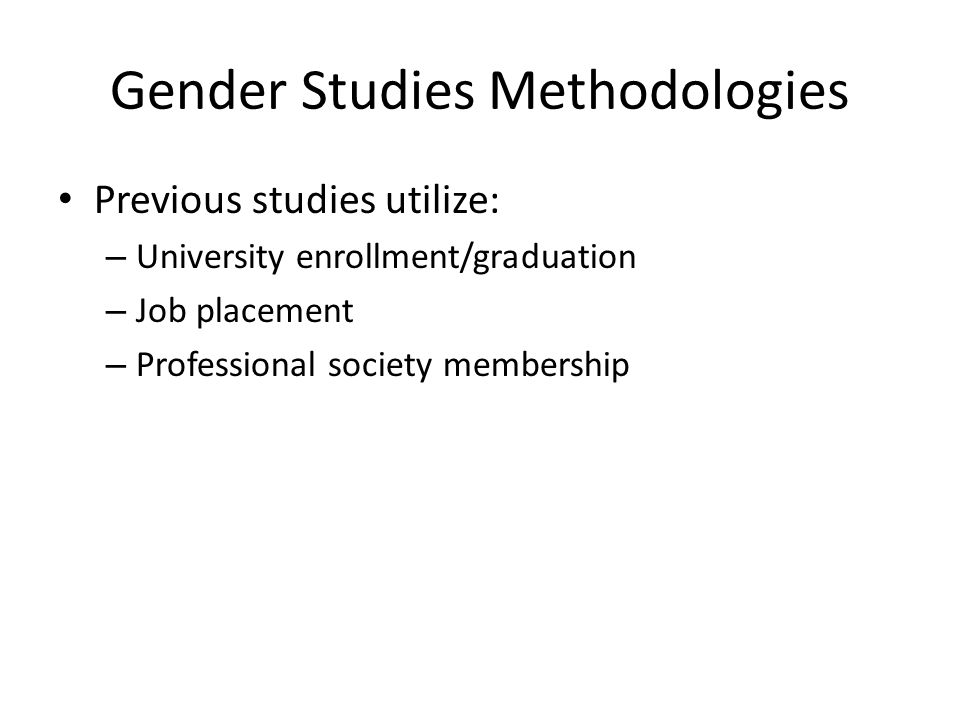 Gender Studies Methodologies Previous studies utilize: – University enrollment/graduation – Job placement – Professional society membership Corpus based approach using publications: – Overall population – Publication counts – Authorship order – Topic models by gender
