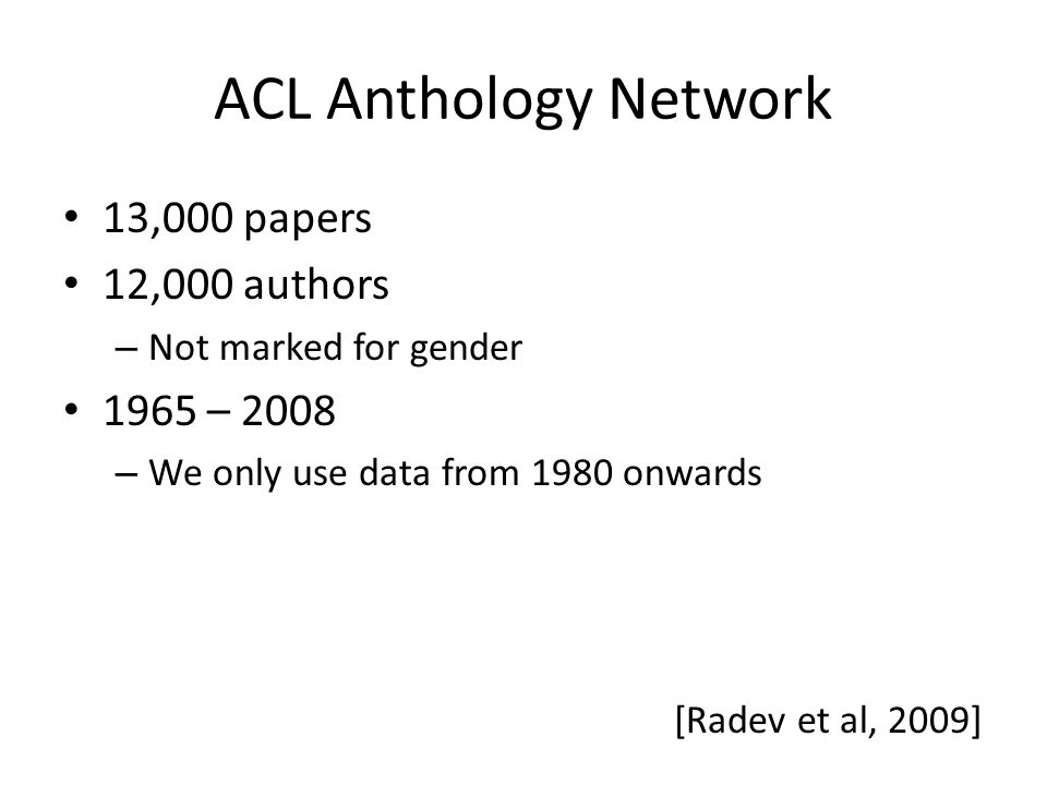 Determining Gender by Name Broad background of ACL authors makes automatic assignment difficult – Jan in Europe vs.