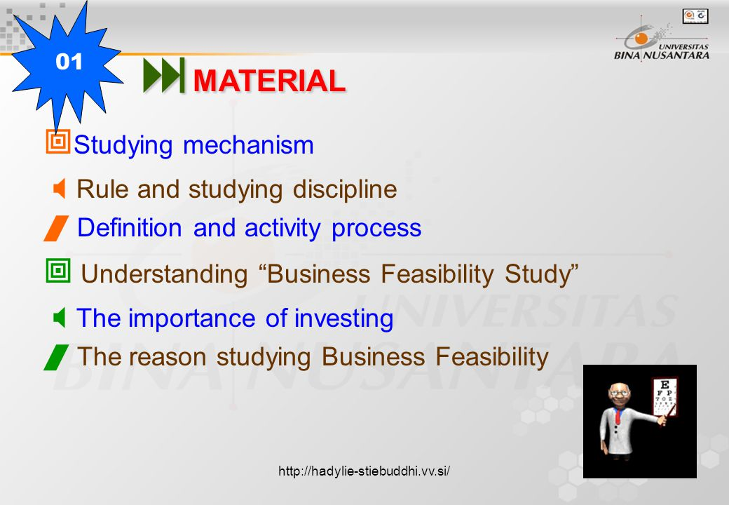  Studying mechanism  Rule and studying discipline  Definition and activity process  Understanding Business Feasibility Study  The importance of investing  The reason studying Business Feasibility  MATERIAL 01 http://hadylie-stiebuddhi.vv.si/