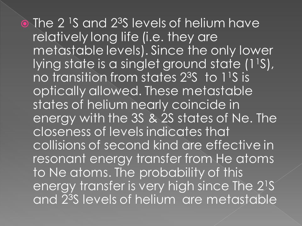  The 2 1 S and 2 3 S levels of helium have relatively long life (i.e.