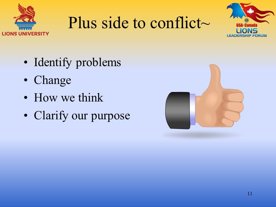 Plus side to conflict~ Identify problems Change How we think Clarify our purpose 11