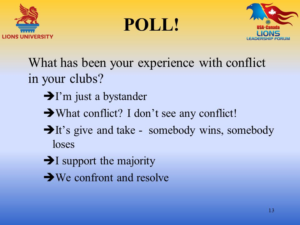POLL! What has been your experience with conflict in your clubs?  I'm just a bystander  What conflict? I don't see any conflict!  It's give and tak