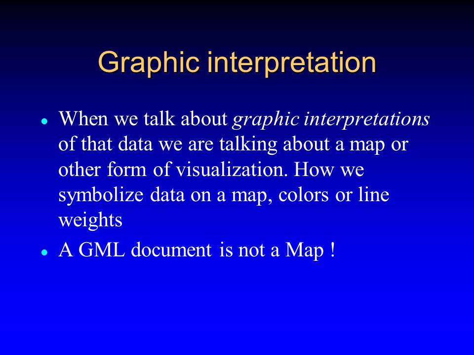 GML is XML Just as XML is now helping the Web to clearly separate content from presentation, GML will do the same in the world of geography