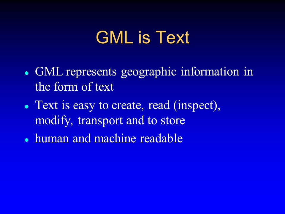 GML and Maps Potential graphical display formats include W3C Scalable Vector Graphics (SVG), the Microsoft Vector Markup Language (VML), and the X3D Image formats as well; png, gif, jpeg, pdf
