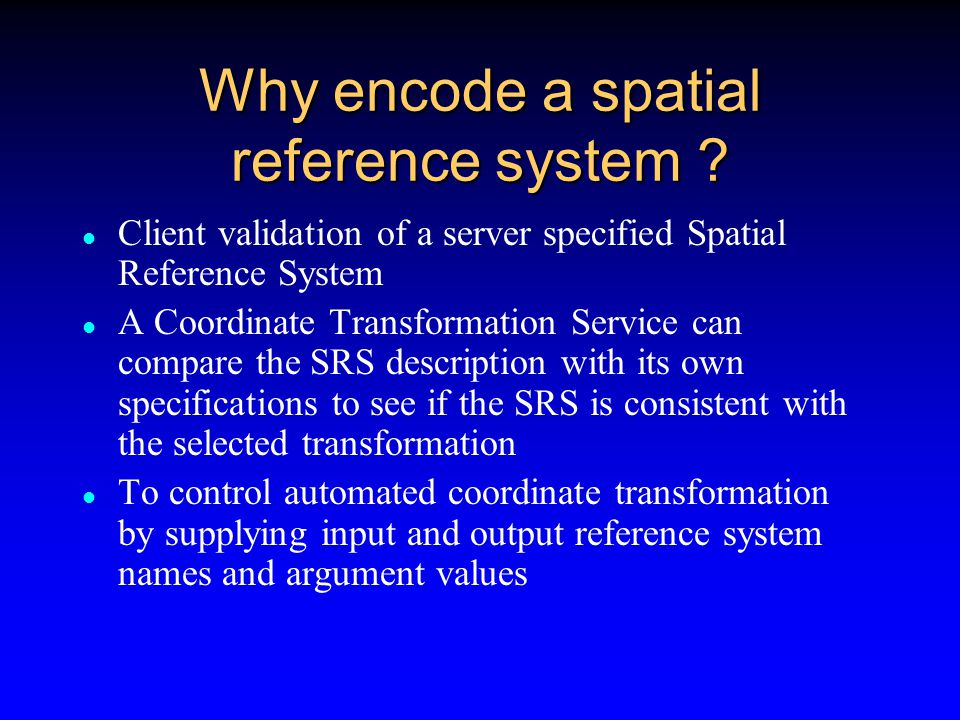 Spatial Reference Systems An essential component of a geographic system is a means of referencing the geographic features to the earth s surface or to some structure related to the earth s surface GML incorporates earth based spatial reference system which is extensible and which incorporates the main projection and geocentric reference frames in use today by the European Petroleum Survey Group (EPSG)