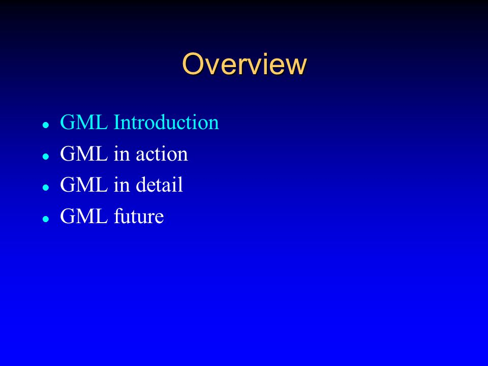 Objectives of GML If it is implemented as a Standard Format  data could be developed on the local scale and readily integrated to the regional and the global scale If it is implemented for Specific Applications  data developed for one purpose could be readily integrated with data developed for another
